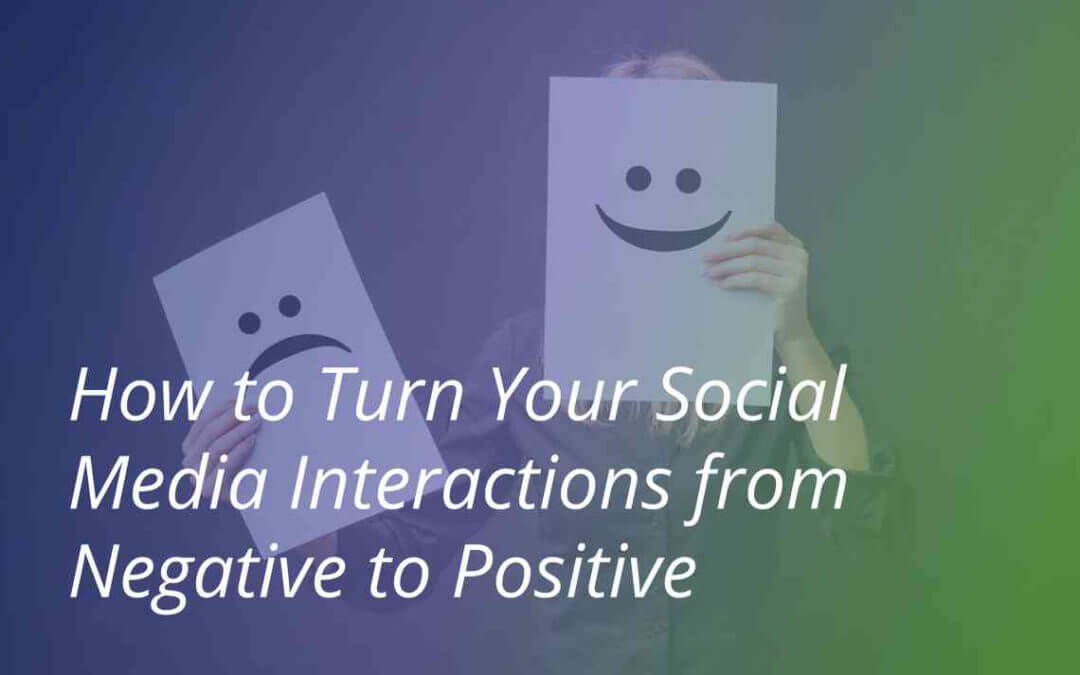 How to Turn Your Social Media Interactions from Negative to Positive