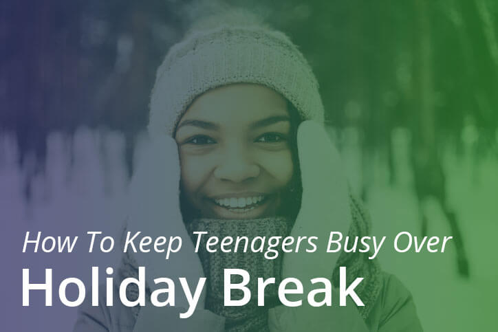 Ideas to Keep Teenagers Busy Over Holiday Break